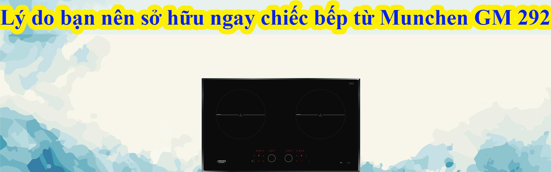 Lý do bạn nên sở hữu ngay chiếc bếp từ Munchen GM 292