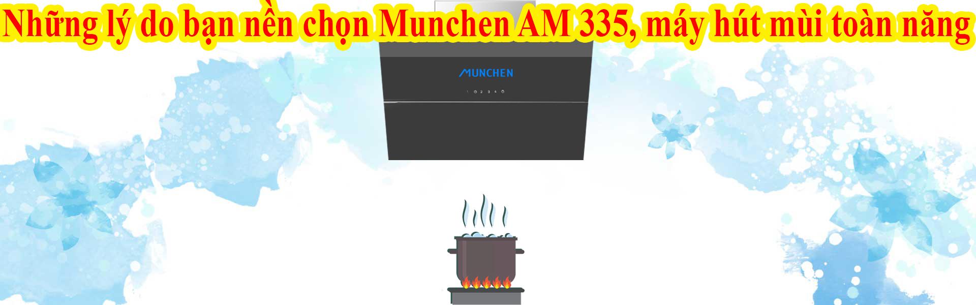 Những lý do bạn nền chọn Munchen AM 335, máy hút mùi toàn năng