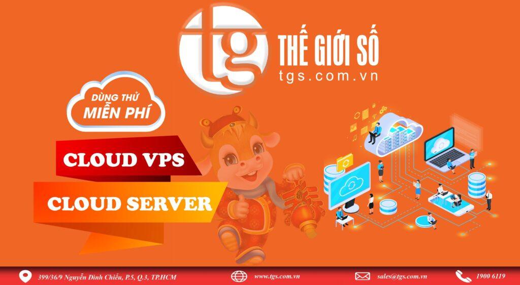 Miễn phí dùng thử dịch vụ Cloud VPS, Cloud Server tại Thế Giới Số